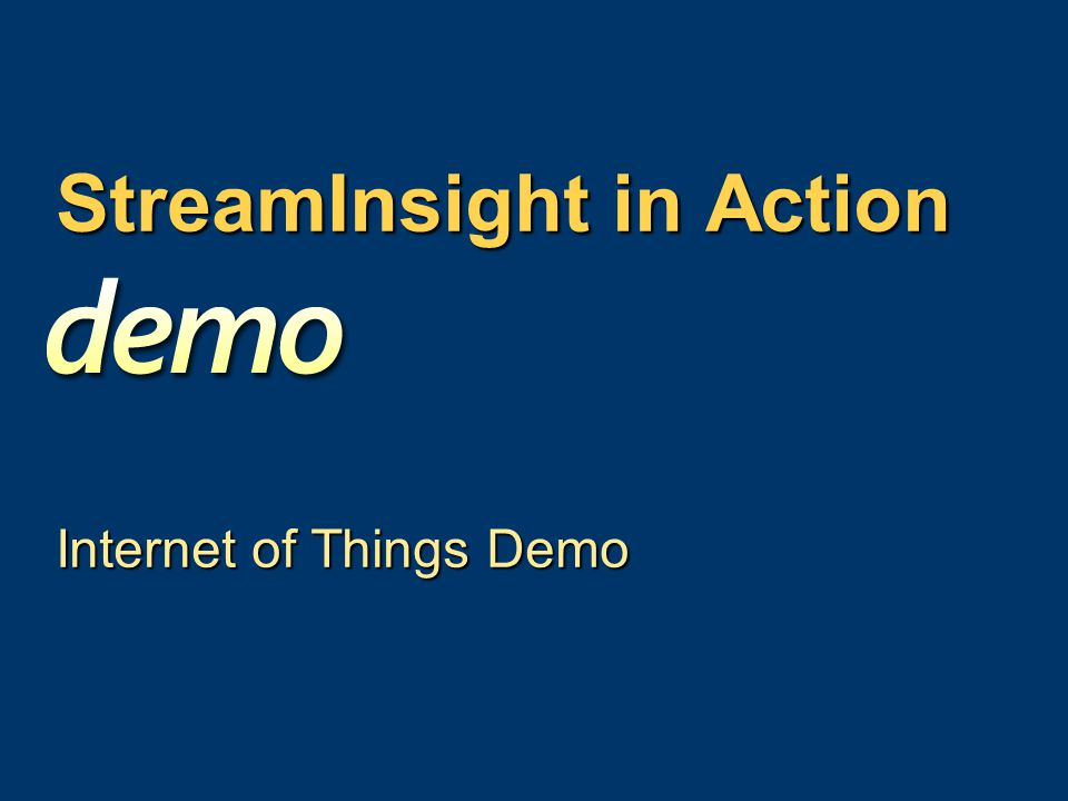 StreamInsight in Action Internet of Things Demo