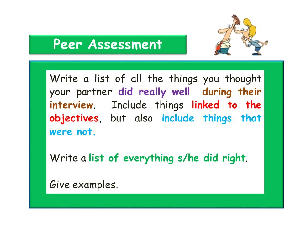 Peer Assessment Write a list of all the things you thought your partner did really well during their interview.