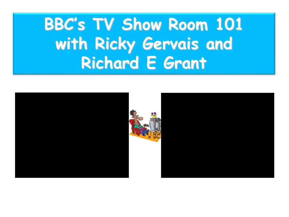 BBC's TV Show Room 101 with Ricky Gervais and Richard E Grant BBC's TV Show Room 101 with Ricky Gervais and Richard E Grant