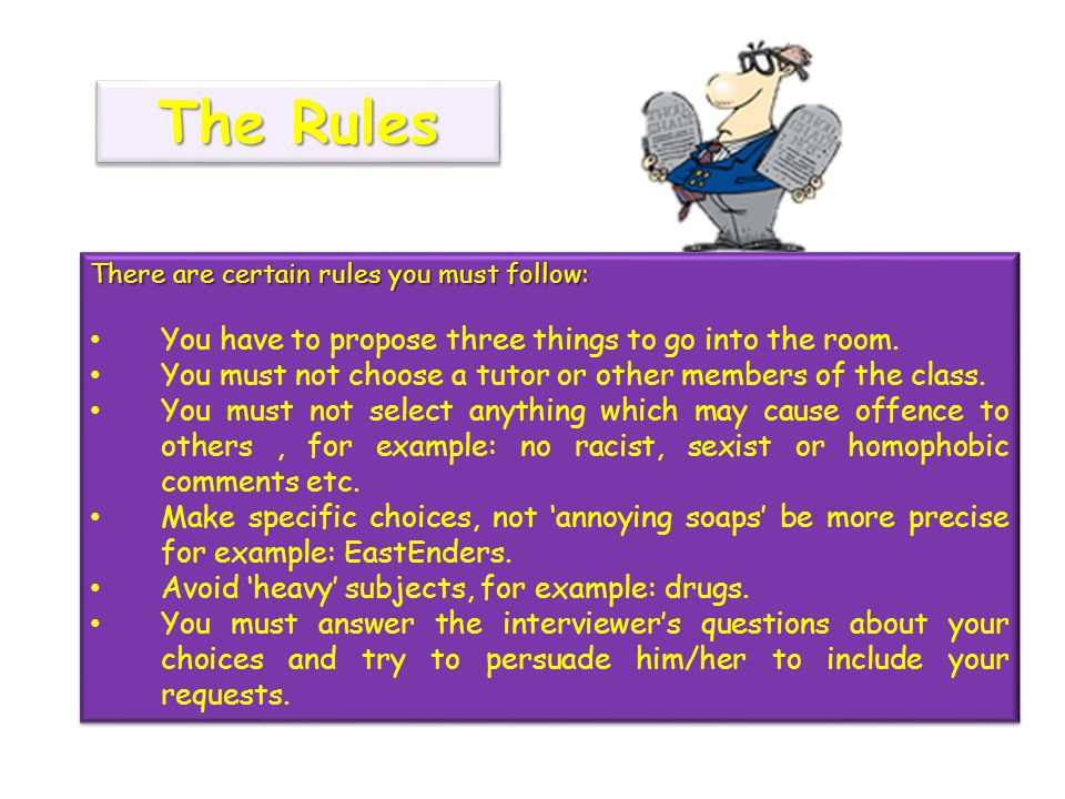 There are certain rules you must follow: You have to propose three things to go into the room.