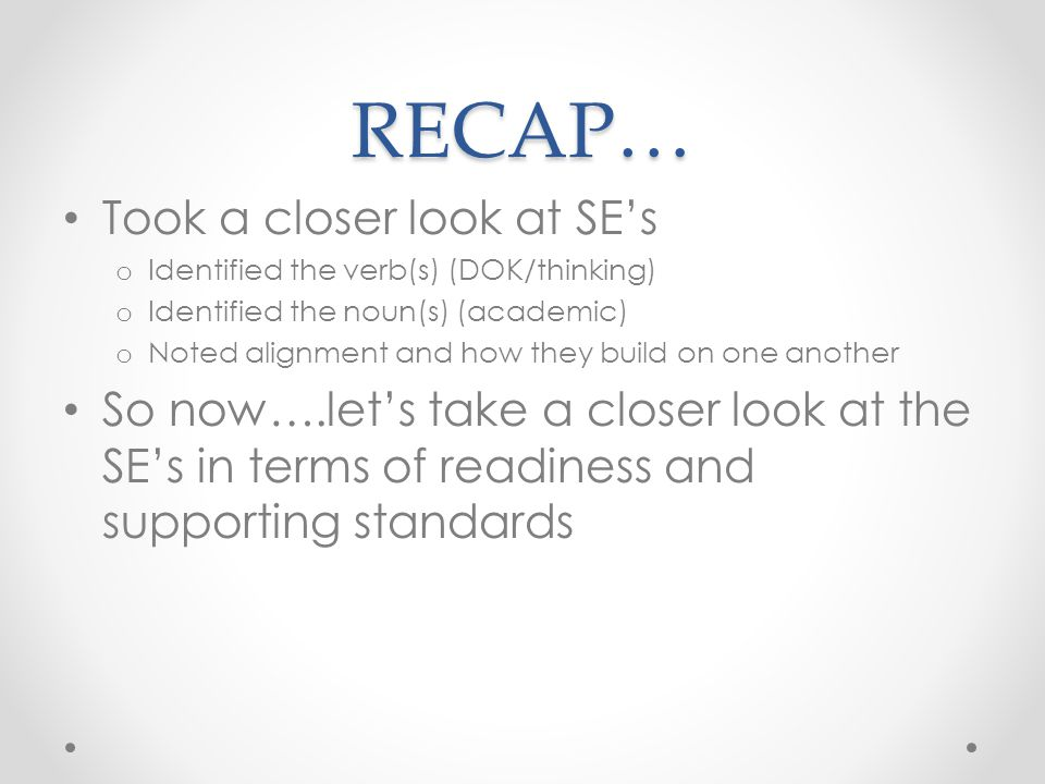 RECAP… Took a closer look at SE's o Identified the verb(s) (DOK/thinking) o Identified the noun(s) (academic) o Noted alignment and how they build on