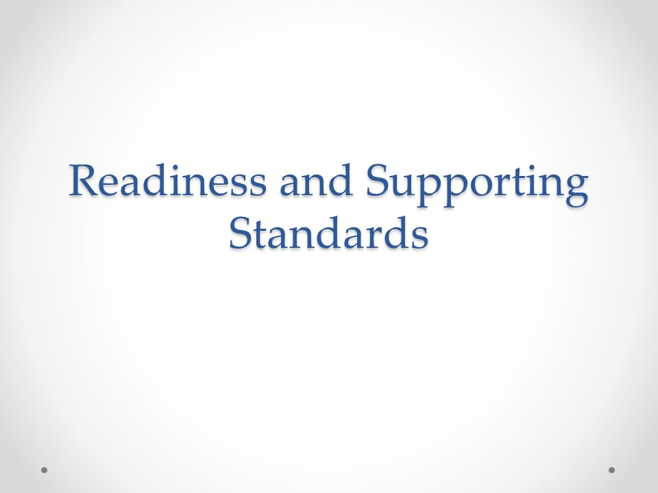 Readiness and Supporting Standards