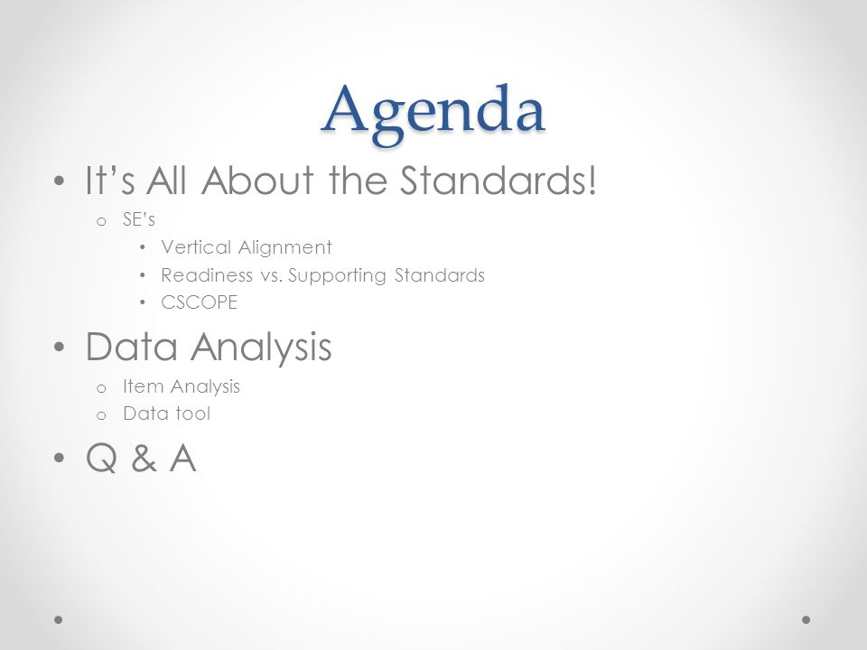 Agenda It's All About the Standards! o SE's Vertical Alignment Readiness vs. Supporting Standards CSCOPE Data Analysis o Item Analysis o Data tool Q &