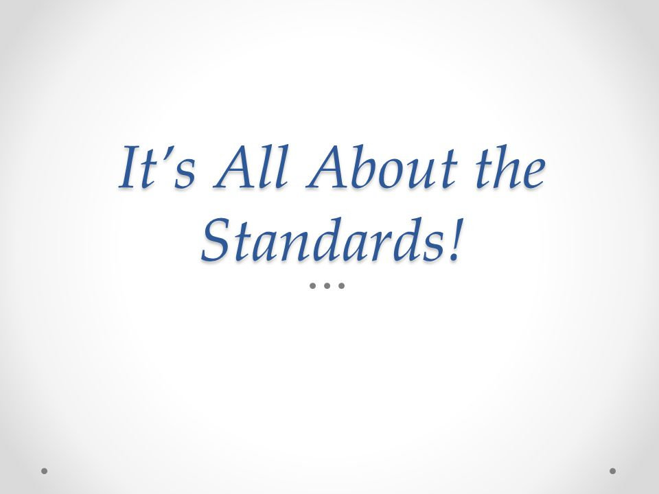 It's All About the Standards!