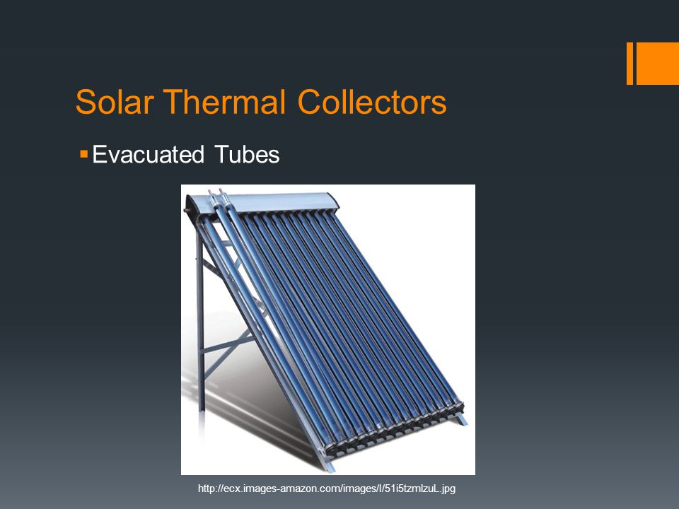 Solar Thermal Collectors  Evacuated Tubes http://ecx.images-amazon.com/images/I/51i5tzmlzuL.jpg