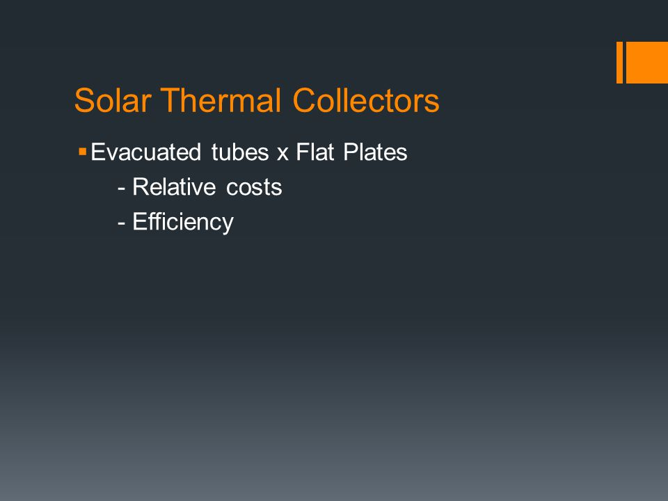 Solar Thermal Collectors  Evacuated tubes x Flat Plates - Relative costs - Efficiency