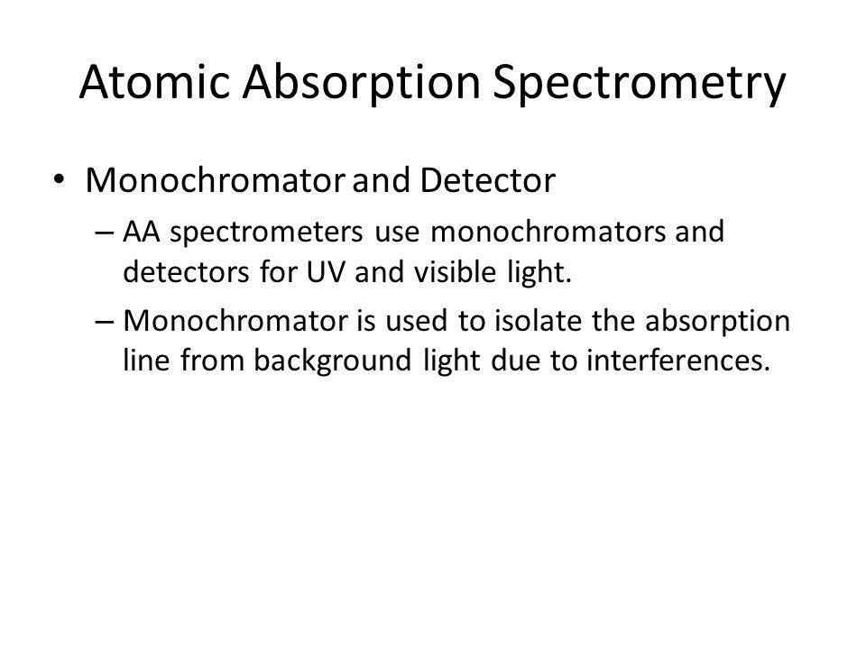 Monochromator and Detector – AA spectrometers use monochromators and detectors for UV and visible light.