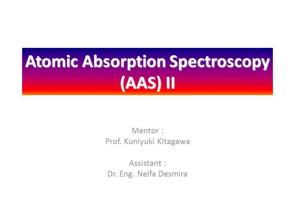 Atomic Absorption Spectroscopy (AAS) II Mentor : Prof.