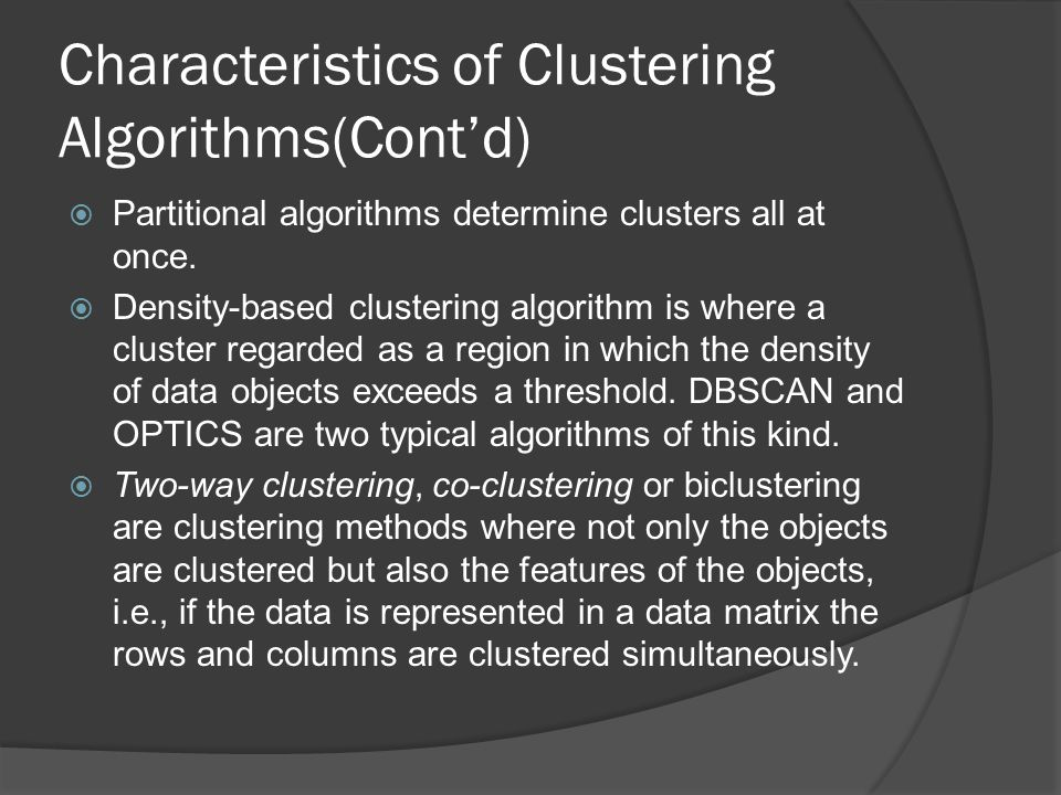 Characteristics of Clustering Algorithms(Cont'd)  Partitional algorithms determine clusters all at once.