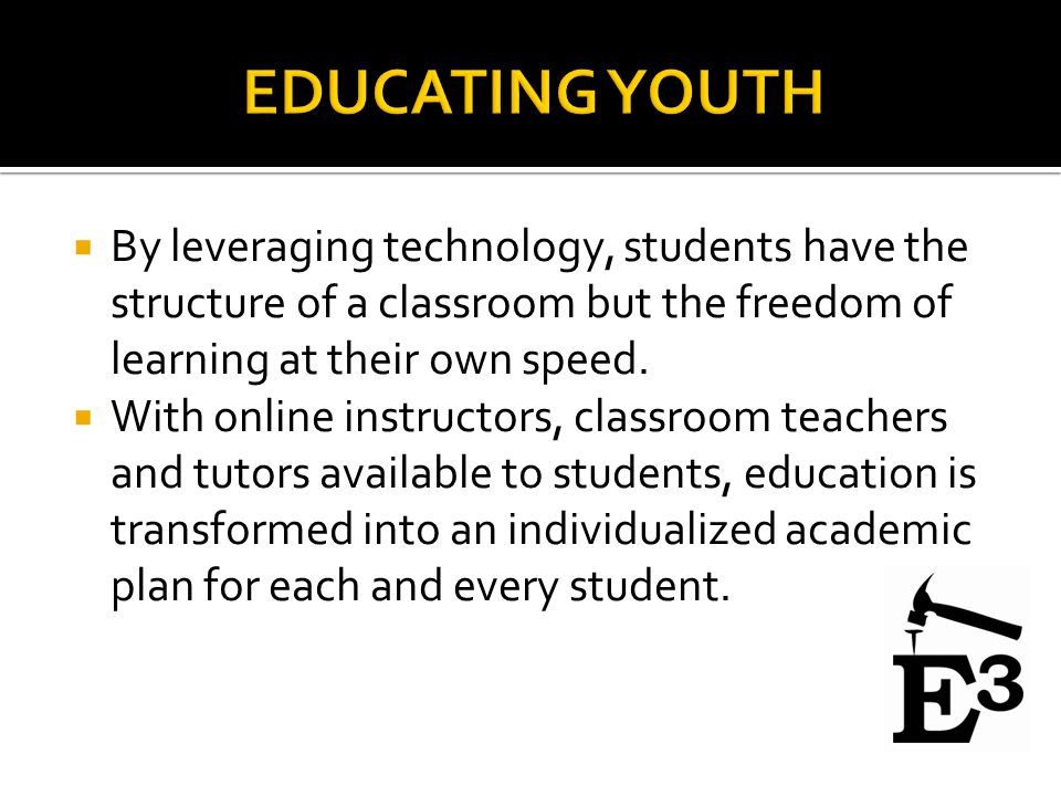  By leveraging technology, students have the structure of a classroom but the freedom of learning at their own speed.