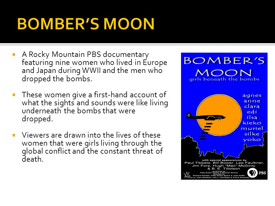 A Rocky Mountain PBS documentary featuring nine women who lived in Europe and Japan during WWII and the men who dropped the bombs.