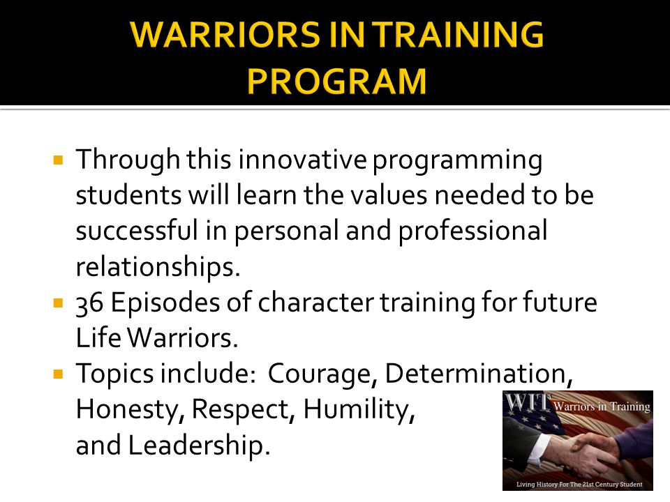  This unprecedented character training program focuses on American heroes and their experiences is used as a cutting-edge teaching tool for future life warriors.
