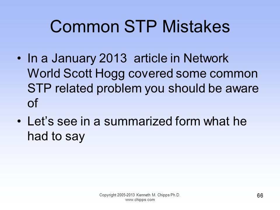 Common STP Mistakes In a January 2013 article in Network World Scott Hogg covered some common STP related problem you should be aware of Let's see in