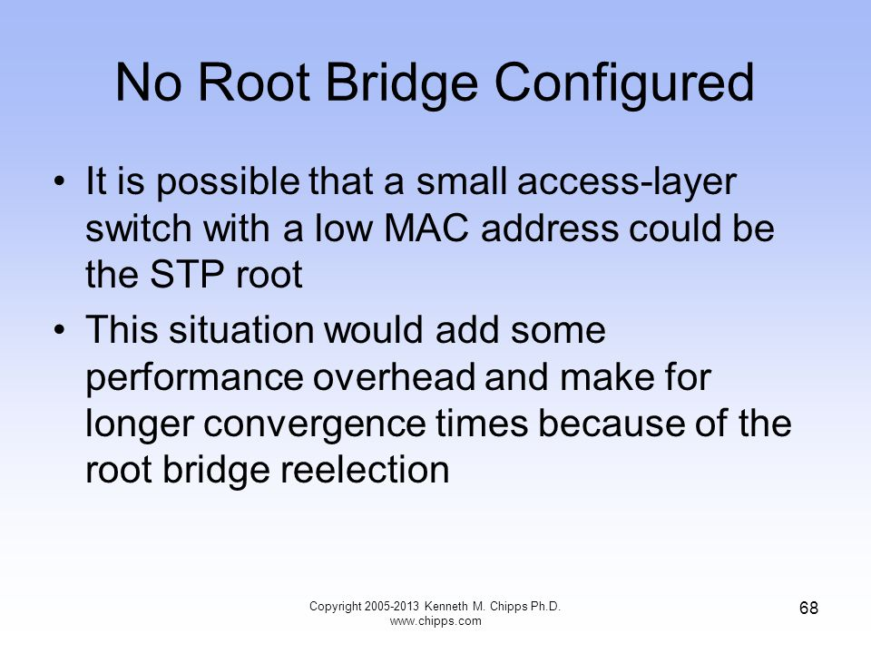No Root Bridge Configured It is possible that a small access-layer switch with a low MAC address could be the STP root This situation would add some p