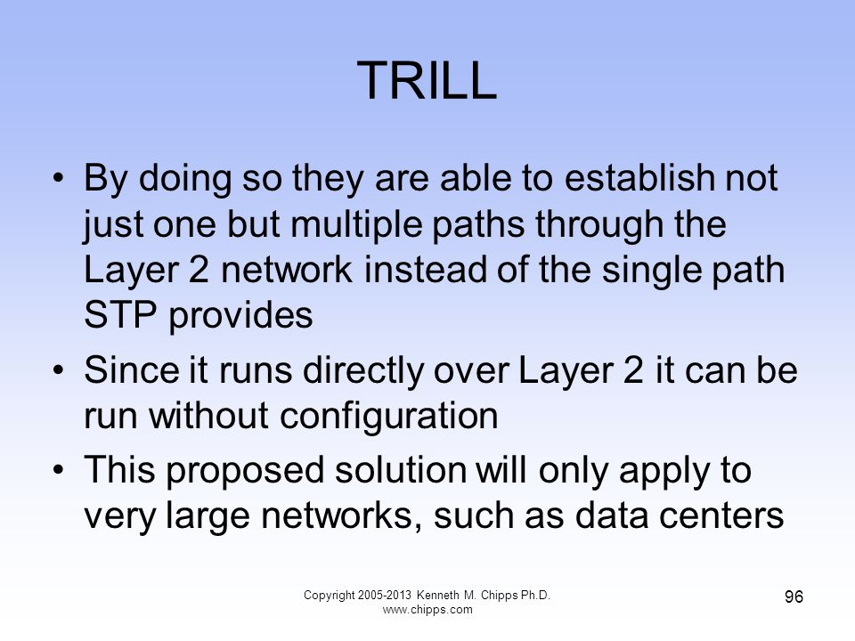 TRILL By doing so they are able to establish not just one but multiple paths through the Layer 2 network instead of the single path STP provides Since