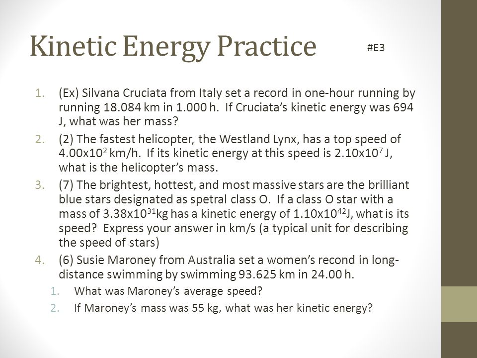 Kinetic Energy Practice 1.(Ex) Silvana Cruciata from Italy set a record in one-hour running by running 18.084 km in 1.000 h. If Cruciata's kinetic ene