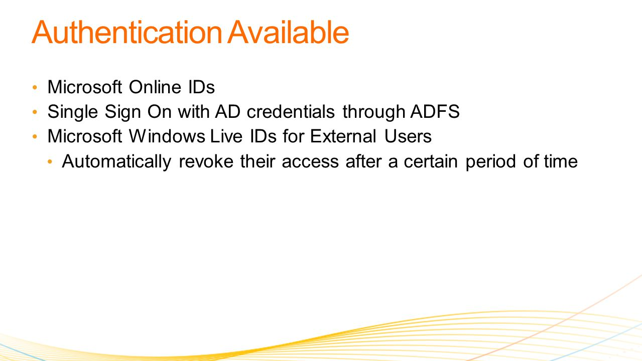 Microsoft Online IDs Single Sign On with AD credentials through ADFS Microsoft Windows Live IDs for External Users Automatically revoke their access after a certain period of time