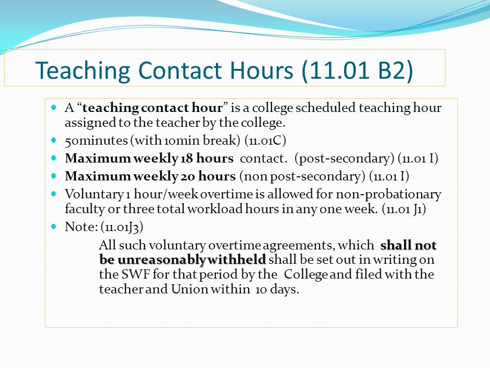Teaching Contact Hours (11.01 B2) A teaching contact hour is a college scheduled teaching hour assigned to the teacher by the college.