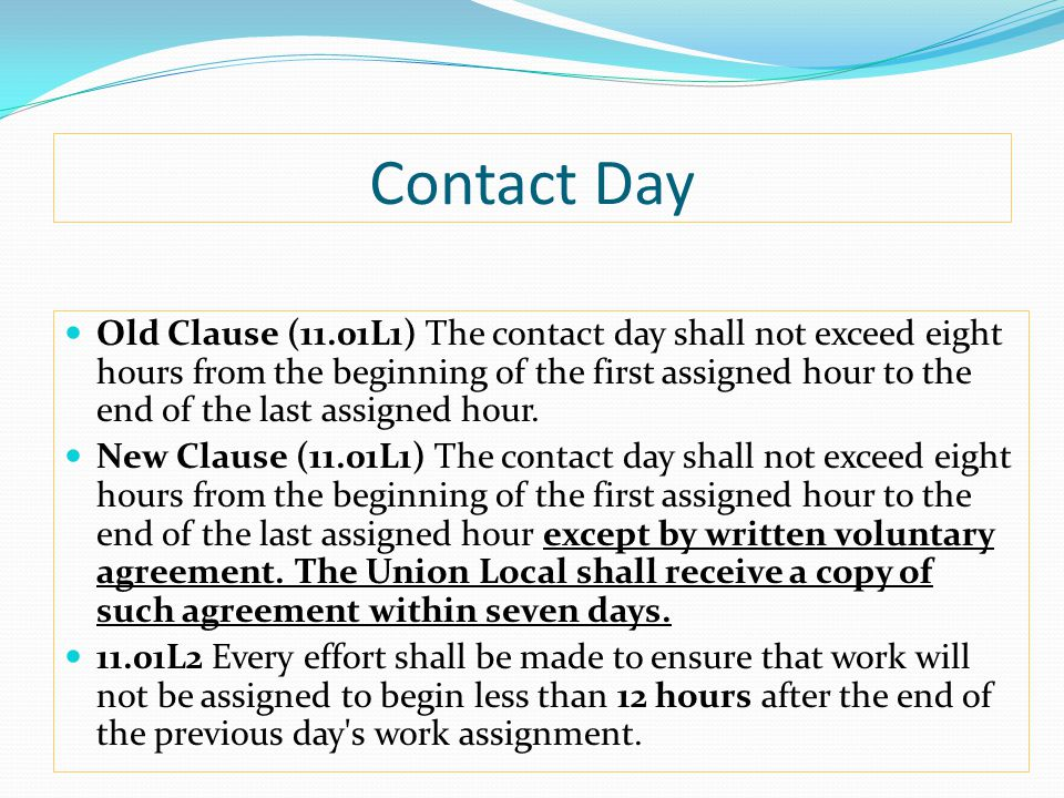 Contact Day Old Clause (11.01L1) The contact day shall not exceed eight hours from the beginning of the first assigned hour to the end of the last assigned hour.