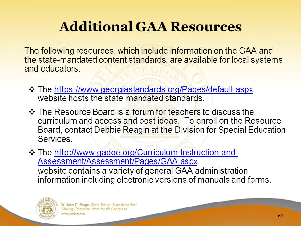 Additional GAA Resources The following resources, which include information on the GAA and the state-mandated content standards, are available for local systems and educators.