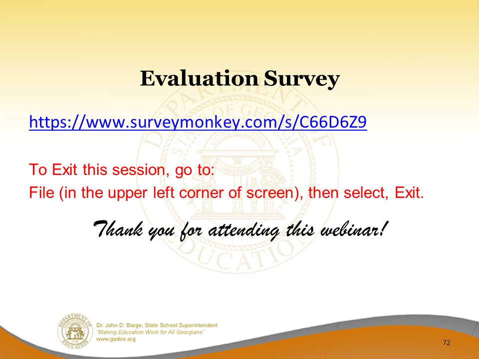 Evaluation Survey https://www.surveymonkey.com/s/C66D6Z9 To Exit this session, go to: File (in the upper left corner of screen), then select, Exit.
