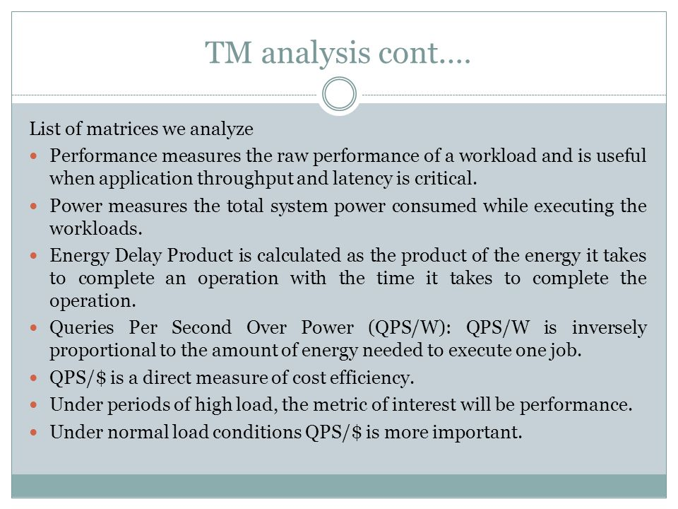 TM analysis cont.… List of matrices we analyze Performance measures the raw performance of a workload and is useful when application throughput and latency is critical.