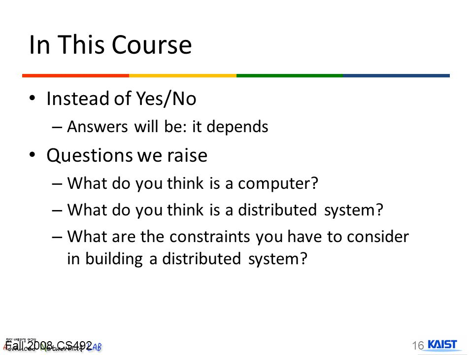 In This Course Instead of Yes/No – Answers will be: it depends Questions we raise – What do you think is a computer.