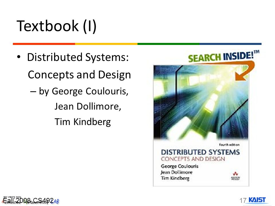 Textbook (I) Distributed Systems: Concepts and Design – by George Coulouris, Jean Dollimore, Tim Kindberg 17Fall 2008 CS492
