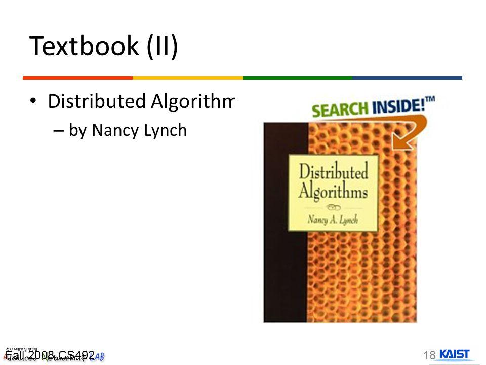 Textbook (II) Distributed Algorithms – by Nancy Lynch 18Fall 2008 CS492