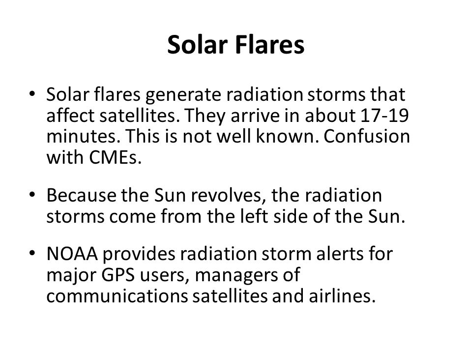 Solar Flares Solar flares generate radiation storms that affect satellites.