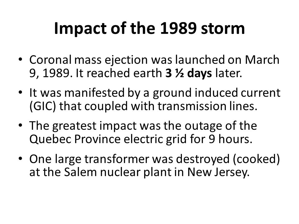 Impact of the 1989 storm Coronal mass ejection was launched on March 9, 1989.
