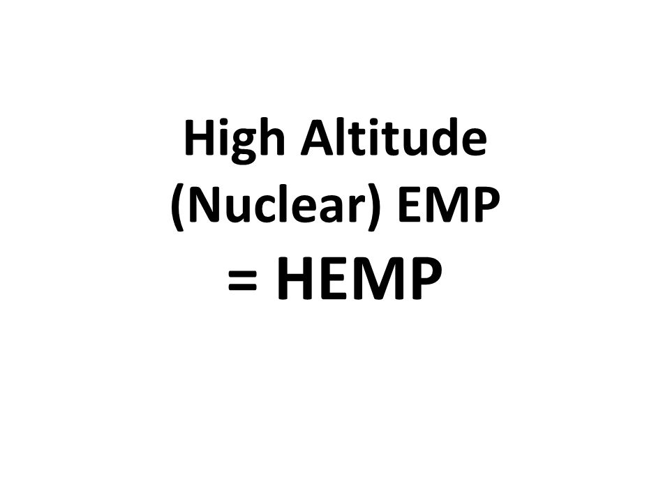 High Altitude (Nuclear) EMP = HEMP
