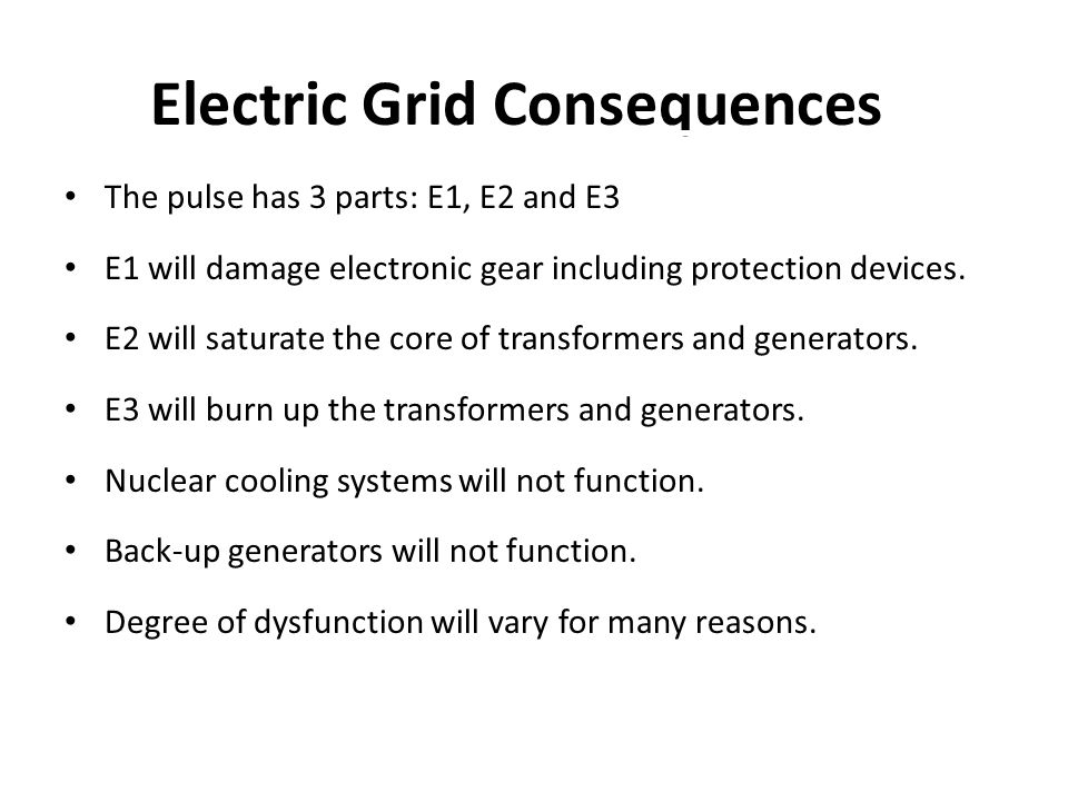 Electric Grid Consequences The pulse has 3 parts: E1, E2 and E3 E1 will damage electronic gear including protection devices.