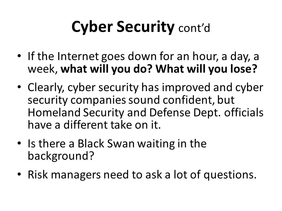 Cyber Security cont'd If the Internet goes down for an hour, a day, a week, what will you do.