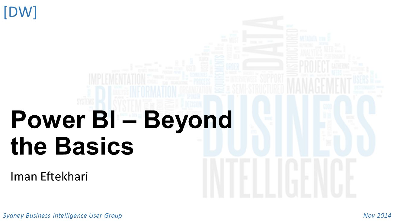 Nov 2014 Sydney Business Intelligence User Group [DW] Power BI – Beyond the Basics Iman Eftekhari
