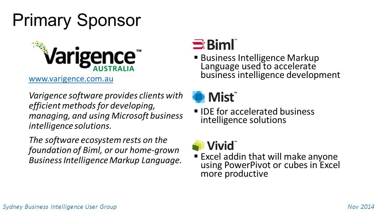 Nov 2014 Sydney Business Intelligence User Group Primary Sponsor www.varigence.com.au  Business Intelligence Markup Language used to accelerate busin