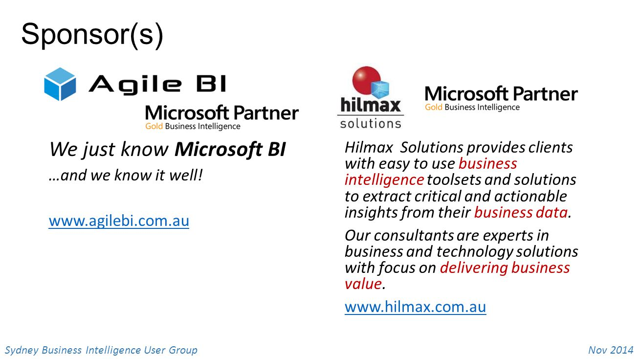 Nov 2014 Sydney Business Intelligence User Group Sponsor(s) We just know Microsoft BI …and we know it well.