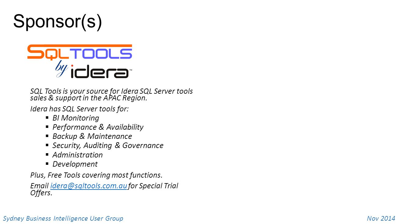 Nov 2014 Sydney Business Intelligence User Group Sponsor(s) SQL Tools is your source for Idera SQL Server tools sales & support in the APAC Region. Id