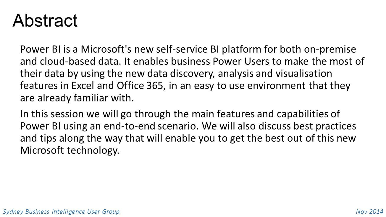 Nov 2014 Sydney Business Intelligence User Group Abstract Power BI is a Microsoft s new self-service BI platform for both on-premise and cloud-based data.