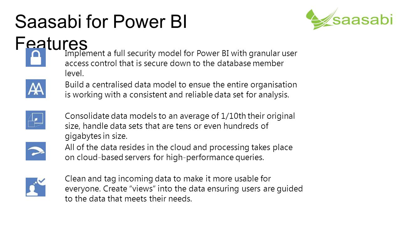 Saasabi for Power BI Features Implement a full security model for Power BI with granular user access control that is secure down to the database membe