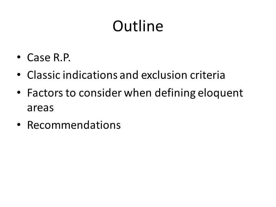 Outline Case R.P. Classic indications and exclusion criteria Factors to consider when defining eloquent areas Recommendations