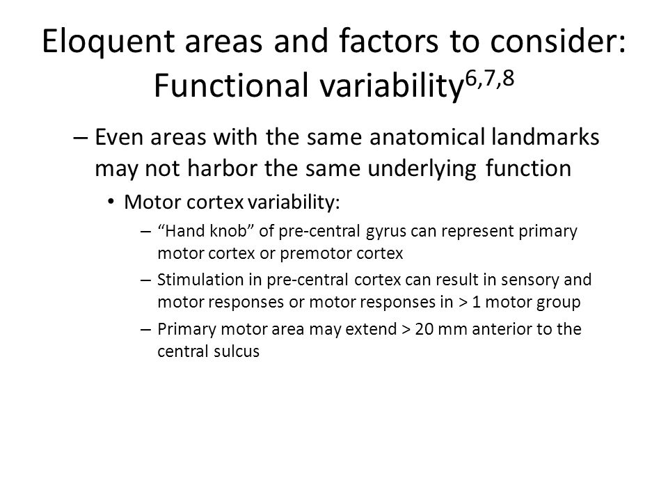 Eloquent areas and factors to consider: Functional variability 6,7,8 – Even areas with the same anatomical landmarks may not harbor the same underlyin