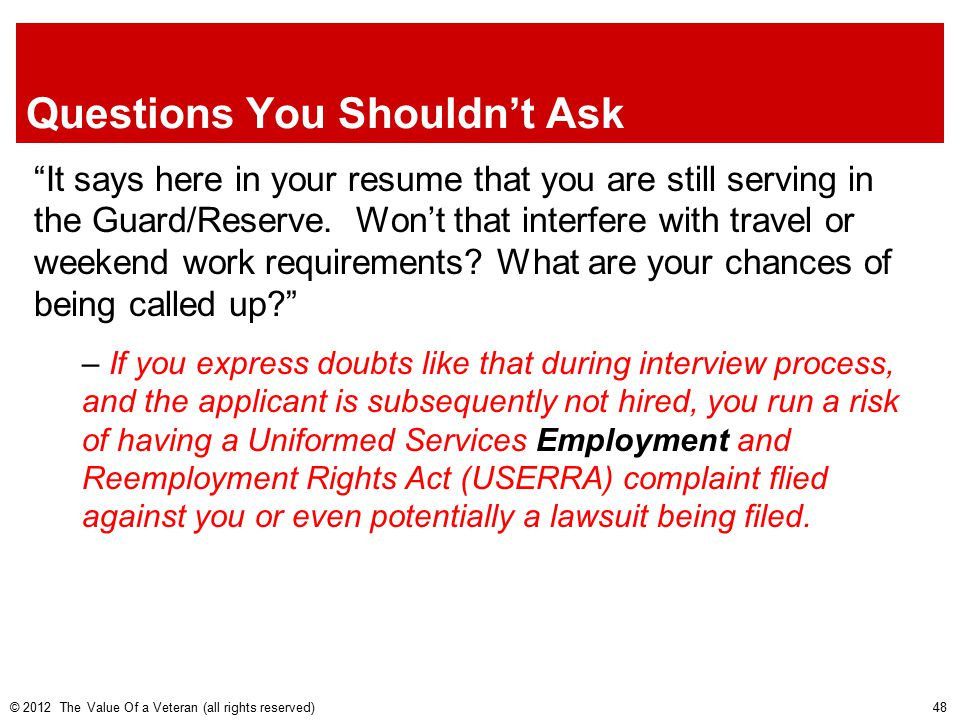 Questions You Shouldn't Ask It says here in your resume that you are still serving in the Guard/Reserve.