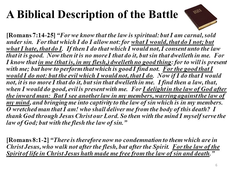 """A Biblical Description of the Battle [Romans 7:14-25] """"For we know that the law is spiritual: but I am carnal, sold under sin. For that which I do I a"""