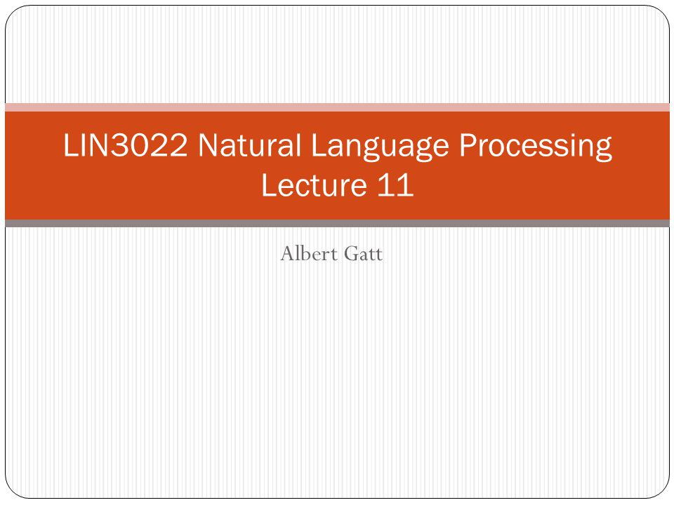 Albert Gatt LIN3022 Natural Language Processing Lecture 11