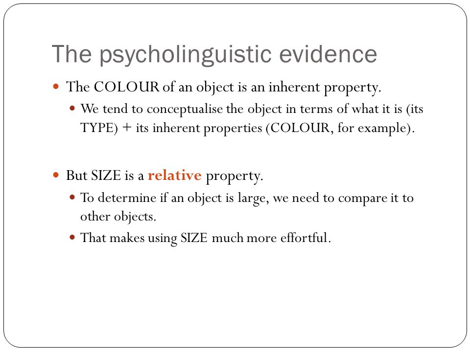 The psycholinguistic evidence The COLOUR of an object is an inherent property.