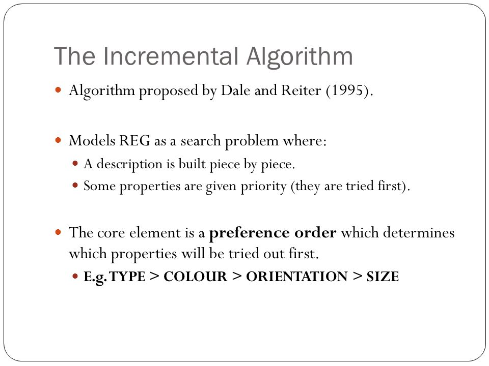 The Incremental Algorithm Algorithm proposed by Dale and Reiter (1995).