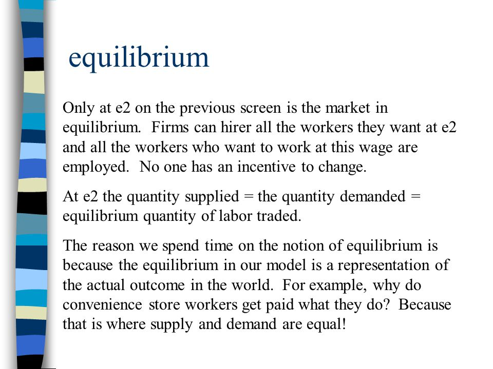 Change in equilibrium The model we have constructed can also help us see what will happen in the labor market when conditions change.