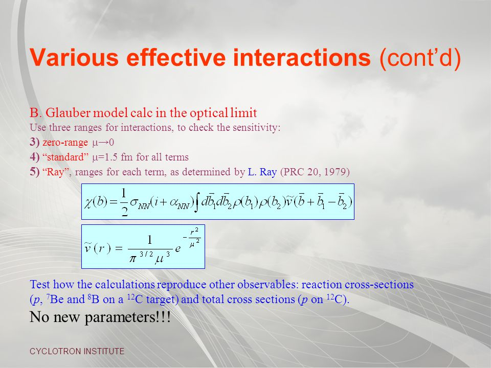 CYCLOTRON INSTITUTE Various effective interactions (cont'd) B.