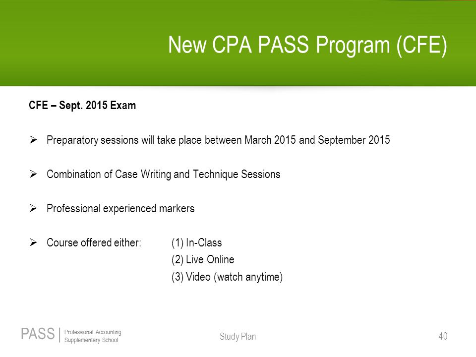 PASS | Professional Accounting Supplementary School Professional Accounting Supplementary School New CPA PASS Program (CFE) CFE – Sept. 2015 Exam  Pr